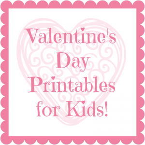 Valentine's Day Printables for Kids