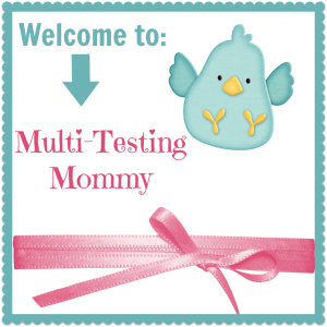 Welcome to Multi-Testing Mommy