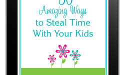 50 Amazing Ways to Steal Time with Your Kids