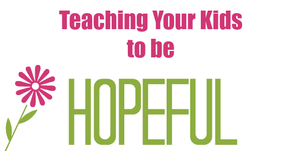Teaching your kids to be hopeful